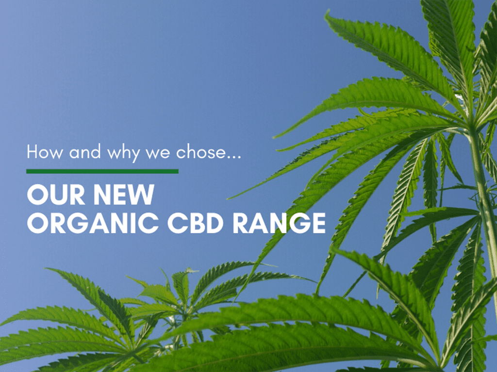 Our new Organic CBD Range - how & why we chose it
